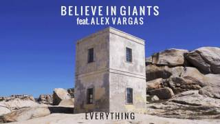 Believe In Giants   Everything Feat. Alex Vargas