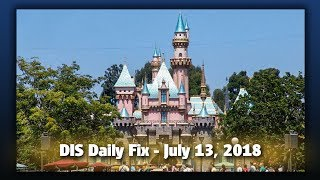 DIS Daily Fix | Your Disney News for 07/13/18