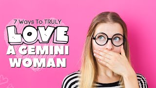 7 Ways To TRULY Love A Gemini Woman