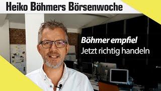 Böhmers Börsenwoche: Was jetzt zu tun ist