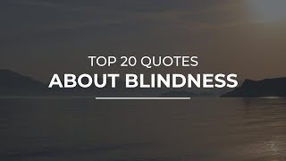 TOP 20 Quotes about Blindness | Daily Quotes | Super Quotes | Motivational Quotes