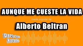 Alberto Beltran - Aunque Me Cueste La Vida (Versión Karaoke)