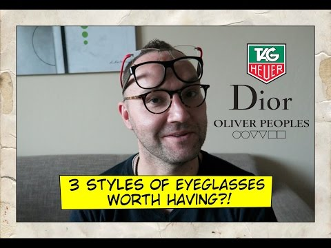 3 Styles of Eyeglasses  – Tag Heuer, Dior, Oliver Peoples
