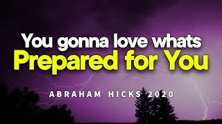 Abraham Hicks 2020 - You gonna love whats Prepared for You (Law of Attraction)