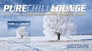 Pure Chill Lounge Winter 2018 Smooth Ambient Downbeat Grooves Continuous compilation Mix (Full HD)
