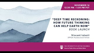 """""""Deep Time Reckoning: How Future Thinking Can Help Earth Now"""" Book Talk by Dr. Vincent Ialenti"""