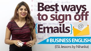 Business English Lesson - Best ways to sign off an Email. ( Email writing tips)