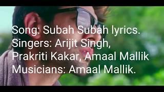Subah Subah Lyrics by Arijit Singh, Prakriti Kakar & Amaal mallik