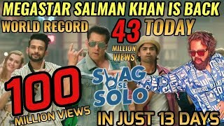 SALMAN KHAN'S SWAG SE SOLO BREAKS WORLD RECORDS IN 24 HRS | SWAG SE SOLO 100 MILLION VIEWS 13 DAYS