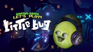 Little Bug! [Gaming Grape Plays]