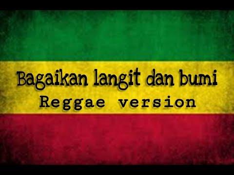 BAGAIKAN LANGIT DAN BUMI - LIRIK ( Reggae version )