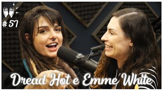 EMME WHITE E DREAD HOT - Flow Podcast #57