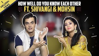 How Well Do You Know Each Other Ft. Shivangi Joshi And Mohsin Khan | Kaira Special