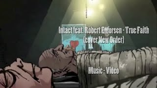 Intact feat. Robert Enforsen - True Faith (cover New Order)(Music Video)