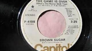 Brown Sugar     The Game is over What's the matter with you 1976