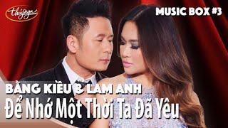 Bằng Kiều & Lam Anh   Để Nhớ Một Thời Ta Đã Yêu   Thúy Nga Music Box #3