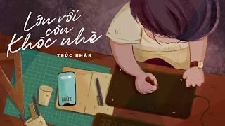 LỚN RỒI CÒN KHÓC NHÈ  ( Lyrics Video ) | TRÚC NHÂN (#LRCKN)