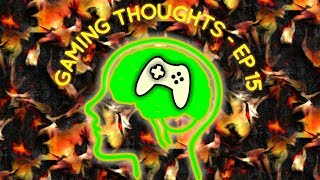 Gaming Thoughts - Ep 15