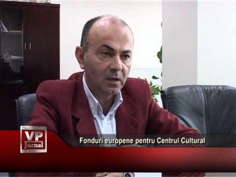 Fonduri europene pentru Centrul Cultural