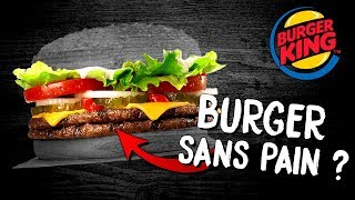 UN BURGER SANS PAIN CHEZ BURGER KING ?