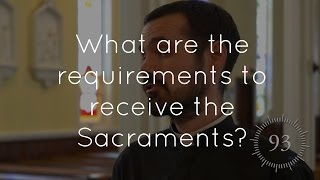 What are the requirements to receive the sacraments?