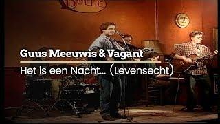 Guus Meeuwis & Vagant - Het Is Een Nacht