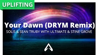 Solis & Sean Truby with Ultimate & Stine Grove - Your Dawn (DRYM Remix)