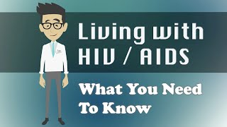 Living with HIV / AIDS - What You Need To Know