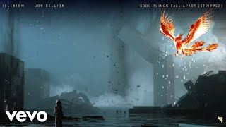 ILLENIUM, Jon Bellion   Good Things Fall Apart (Stripped  Audio)