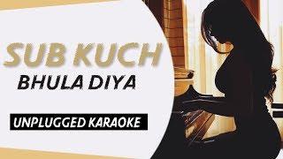 Sub Kuch Bhula Diya | Free Unplugged Karaoke Lyrics | Sad