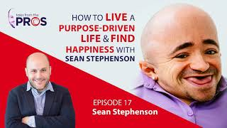 How to live a purpose driven life and find happiness with Sean Stephenson | Episode 17