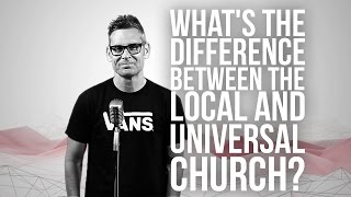 739. What's The Difference Between The Local And Universal Church?