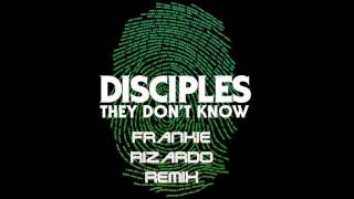 Disciples - They Don't Know (Franky Rizardo Remix)