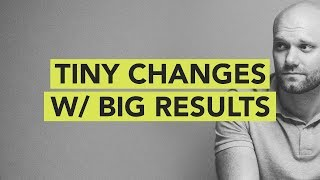 Tiny Changes with Big Results // Ground Up 083