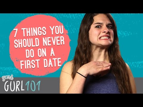 Gurl 101 – 7 Things You Should Never Do On A First Date