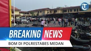 BREAKING NEWS: Ledakan Bom di Polrestabes Medan, Diduga Bom Bunuh Diri
