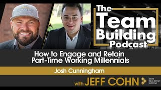 How to Engage and Retain Part-Time Working Millennials w/ Josh Cunningham