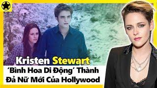 """Kristen Stewart - """"Bình Hoa Di Động"""" Bỗng Thành Đả Nữ Mới Của Hollywood"""