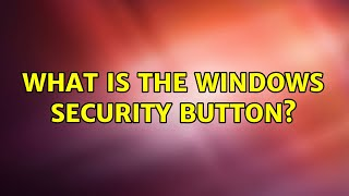 What is the Windows Security Button? (2 Solutions!!)
