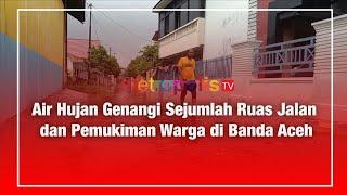 Air Hujan Genangi Sejumlah Ruas Jalan dan Pemukiman Warga di Banda Aceh