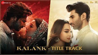 Kalank : Title Track  | Full Video Song |Arijit Singh | Varun,Alia,Madhuri,Sonam,Aditya |