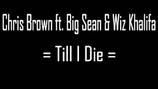 Chris Brown ft. Big Sean & Wiz Khalifa - Till I Die (Full SONG)
