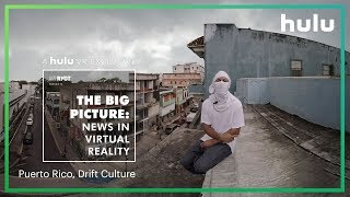 The Big Picture: News in Virtual Reality | Puerto Rico and Los Angeles • on Hulu