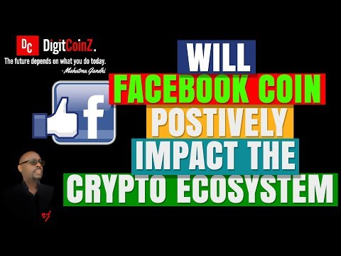 Will Facebooks Libra Coin Positively Impact The Crypto Eco-System?