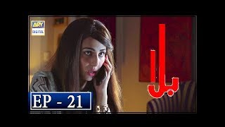 Balaa Episode 21 - 12th November 2018 - ARY Digital Drama