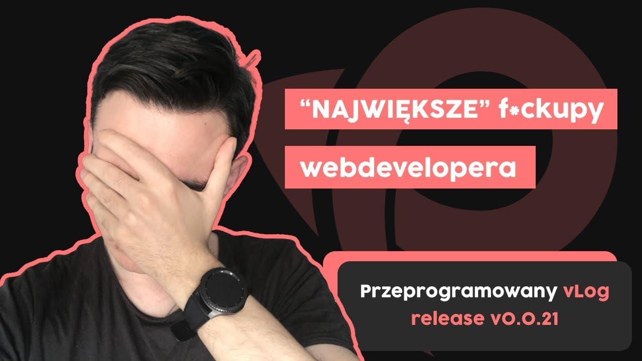 """NAJWIĘKSZE"" f*ckupy webdevelopera | Przeprogramowany vlog v0.0.21 cover image"