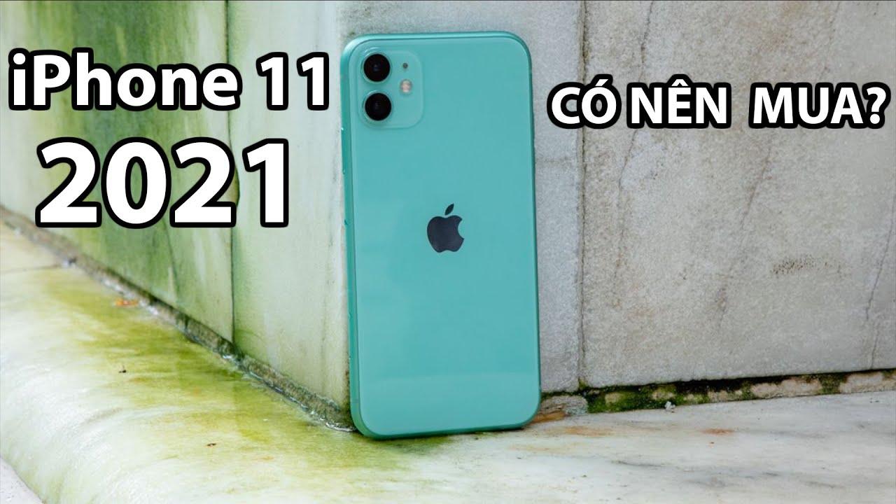 Vì sao nên mua iPhone 11 trong năm 2021? Những lý do