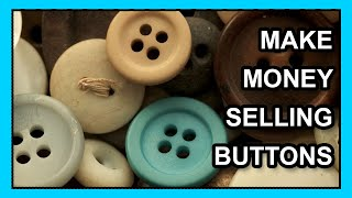 MAKE MONEY SELLING BUTTONS!! YES BUTTONS! ON EBAY!