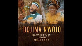 Prospa Ochimana - Dojima n'wojo ft Abigail Omonu (Igala Worship)