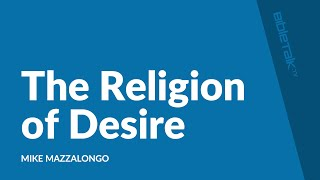 The Religion of Desire